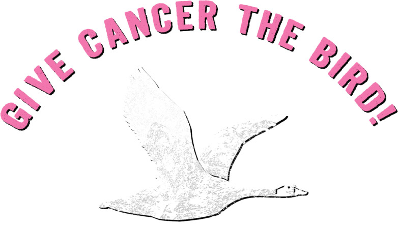 Give Cancer The Bird